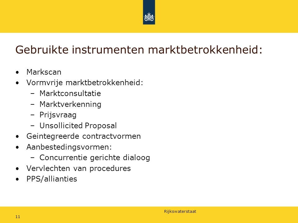 Rijkswaterstaat Gebruikte instrumenten marktbetrokkenheid: Markscan Vormvrije marktbetrokkenheid: –Marktconsultatie –Marktverkenning –Prijsvraag –Unso