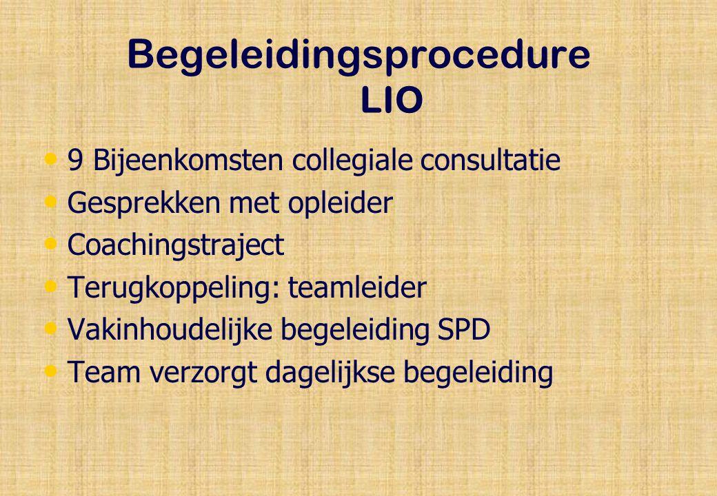 Begeleidingsprocedure LIO 9 Bijeenkomsten collegiale consultatie Gesprekken met opleider Coachingstraject Terugkoppeling: teamleider Vakinhoudelijke begeleiding SPD Team verzorgt dagelijkse begeleiding