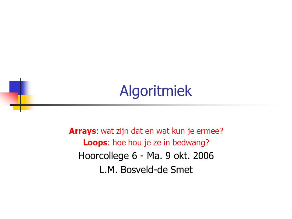 Arrays vergelijken (2) String[] clone = (String[]) strArray.clone(); boolean isEqual = (strArray == clone); isEqual = (Arrays.equals(strArray, clone); false true