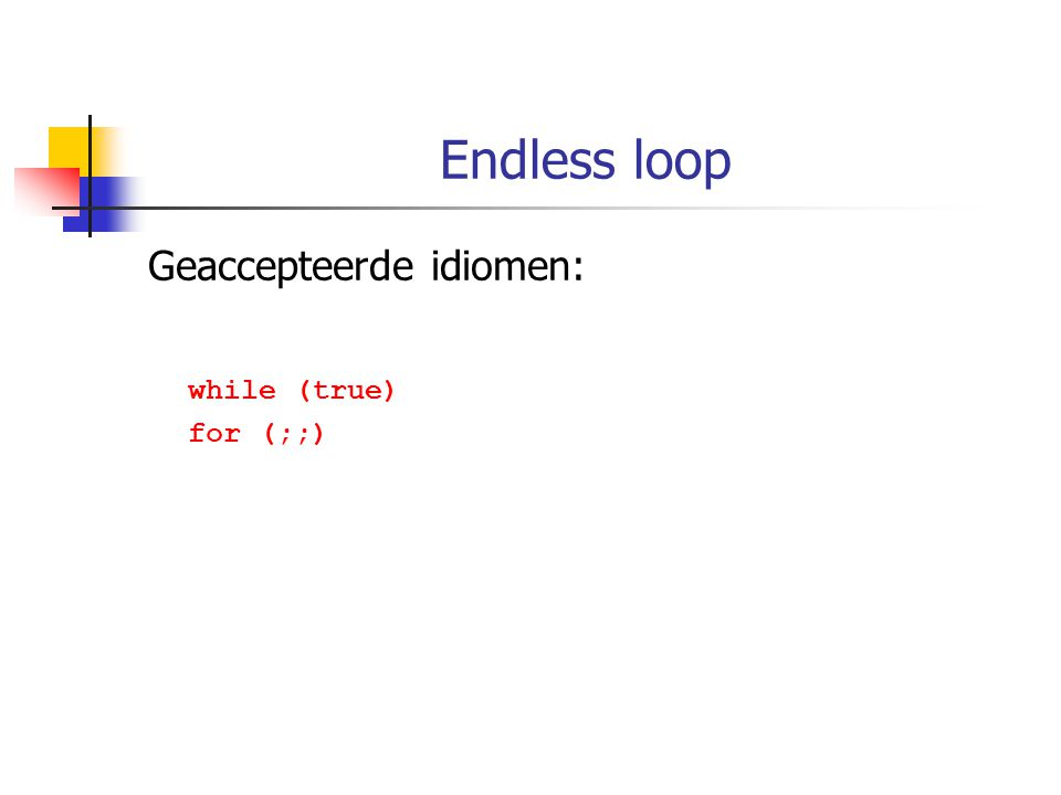 Endless loop Geaccepteerde idiomen: while (true) for (;;)