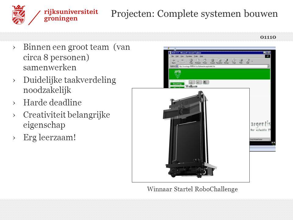 Projecten: Complete systemen bouwen 01110 ›Binnen een groot team (van circa 8 personen) samenwerken ›Duidelijke taakverdeling noodzakelijk ›Harde deadline ›Creativiteit belangrijke eigenschap ›Erg leerzaam.