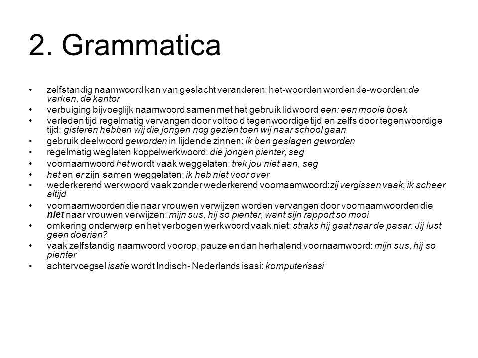 2. Grammatica zelfstandig naamwoord kan van geslacht veranderen; het-woorden worden de-woorden:de varken, de kantor verbuiging bijvoeglijk naamwoord s
