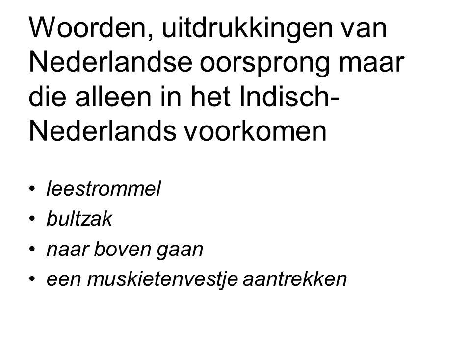 Woorden, uitdrukkingen van Nederlandse oorsprong maar die alleen in het Indisch- Nederlands voorkomen leestrommel bultzak naar boven gaan een muskietenvestje aantrekken