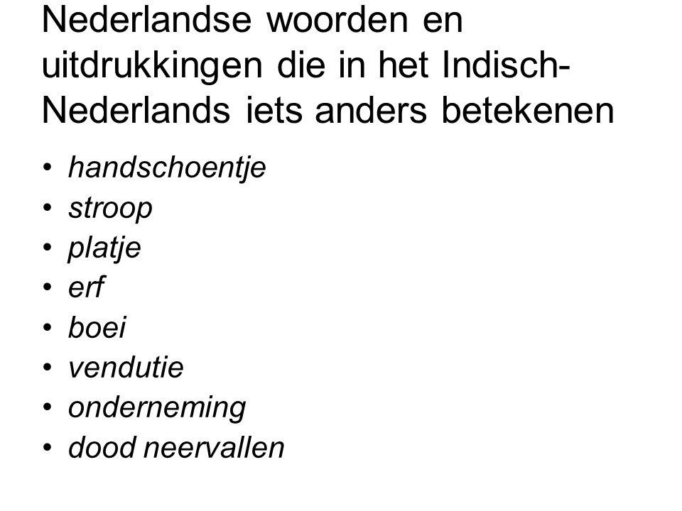 Nederlandse woorden en uitdrukkingen die in het Indisch- Nederlands iets anders betekenen handschoentje stroop platje erf boei vendutie onderneming dood neervallen