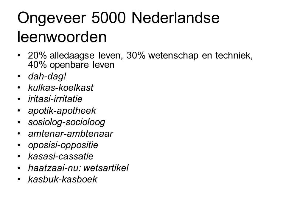 Ongeveer 5000 Nederlandse leenwoorden 20% alledaagse leven, 30% wetenschap en techniek, 40% openbare leven dah-dag.