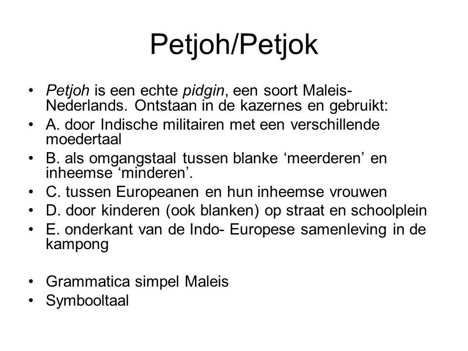 Petjoh/Petjok Petjoh is een echte pidgin, een soort Maleis- Nederlands.