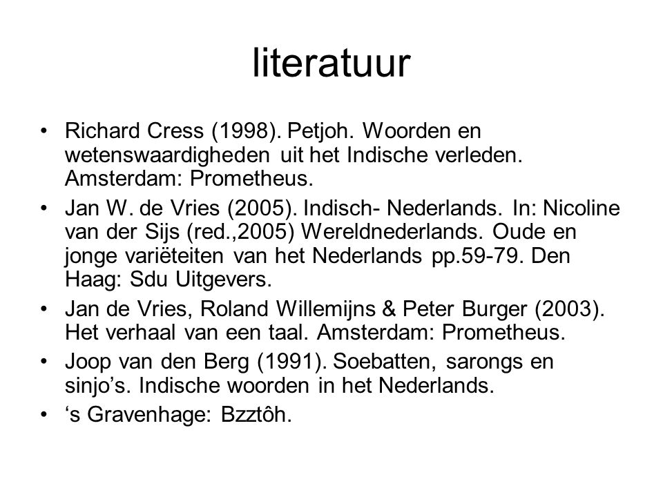 literatuur Richard Cress (1998).Petjoh. Woorden en wetenswaardigheden uit het Indische verleden.