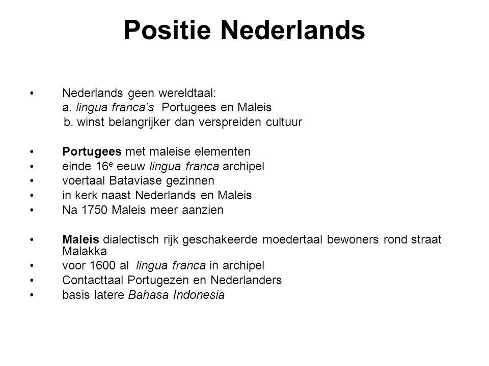 Positie Nederlands Nederlands geen wereldtaal: a.lingua franca's Portugees en Maleis b.