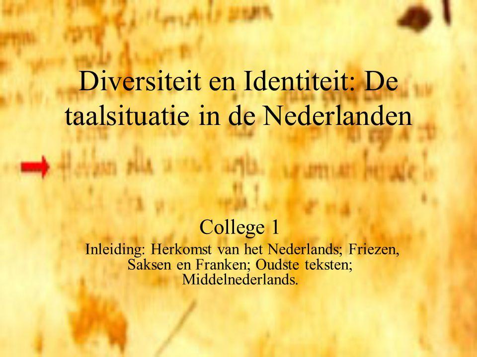 Diversiteit en Identiteit: De taalsituatie in de Nederlanden College 1 Inleiding: Herkomst van het Nederlands; Friezen, Saksen en Franken; Oudste teks