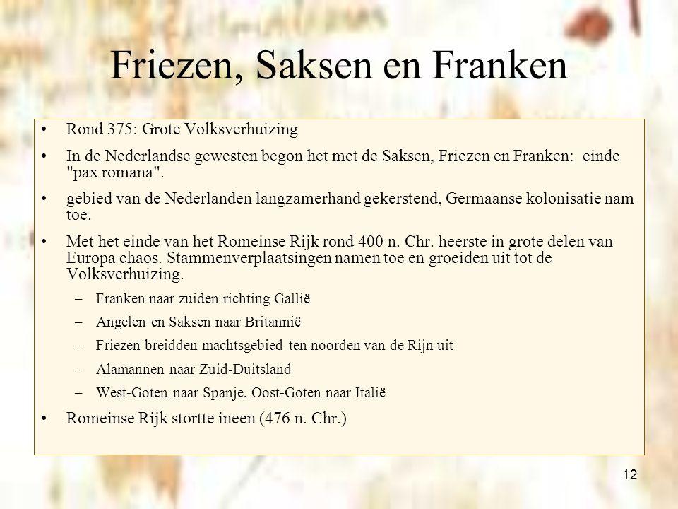 12 Friezen, Saksen en Franken Rond 375: Grote Volksverhuizing In de Nederlandse gewesten begon het met de Saksen, Friezen en Franken: einde
