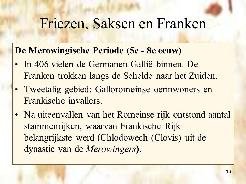 13 De Merowingische Periode (5e - 8e eeuw) In 406 vielen de Germanen Gallië binnen. De Franken trokken langs de Schelde naar het Zuiden. Tweetalig geb