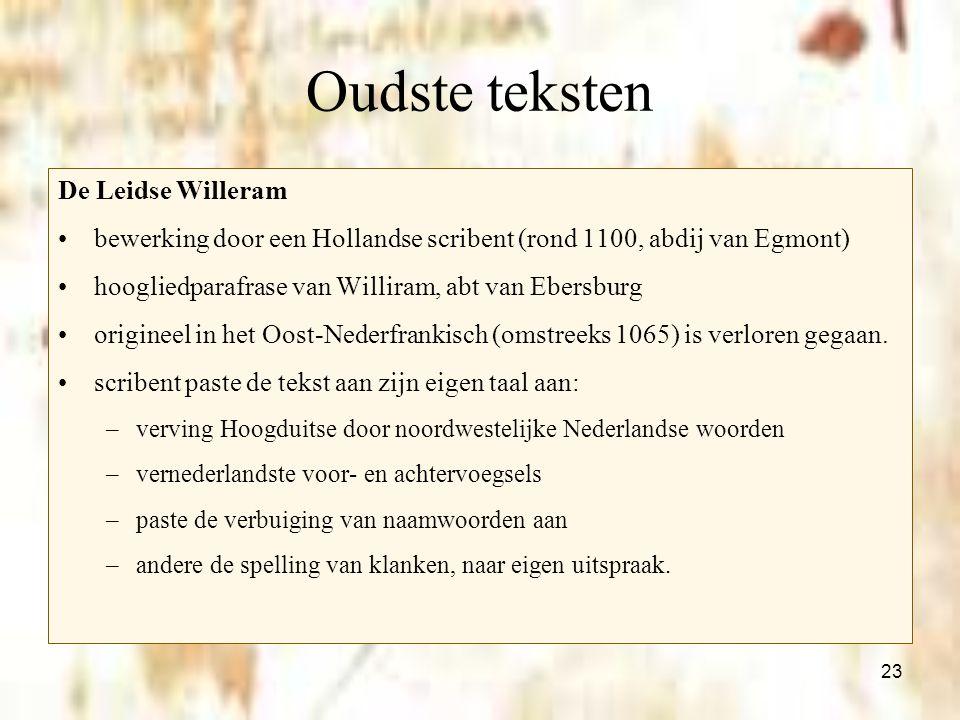 23 Oudste teksten De Leidse Willeram bewerking door een Hollandse scribent (rond 1100, abdij van Egmont) hoogliedparafrase van Williram, abt van Ebers