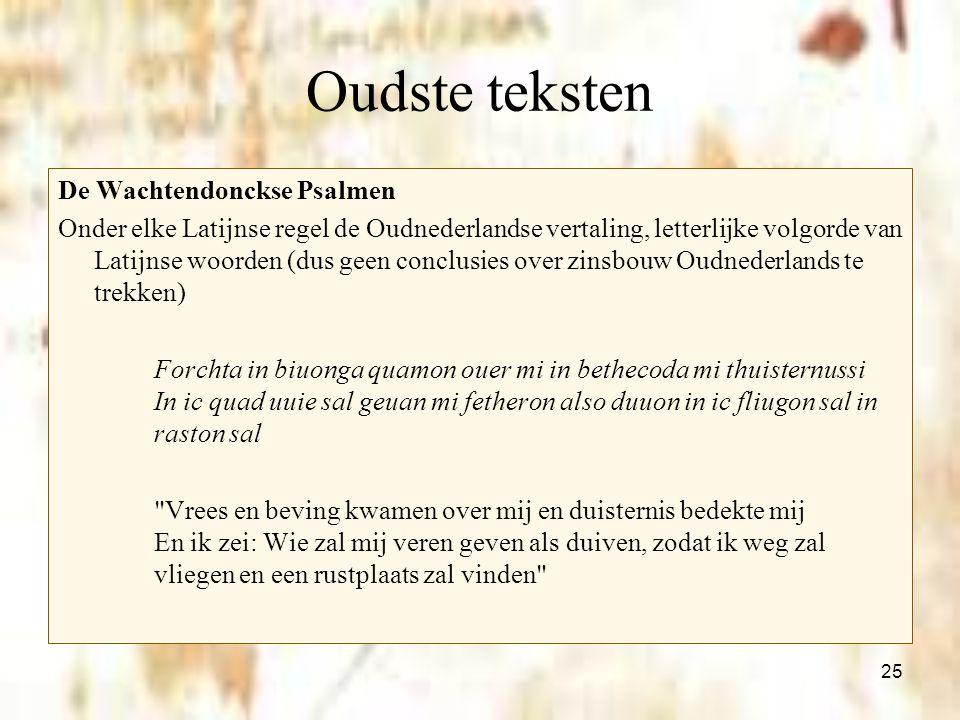 25 Oudste teksten De Wachtendonckse Psalmen Onder elke Latijnse regel de Oudnederlandse vertaling, letterlijke volgorde van Latijnse woorden (dus geen