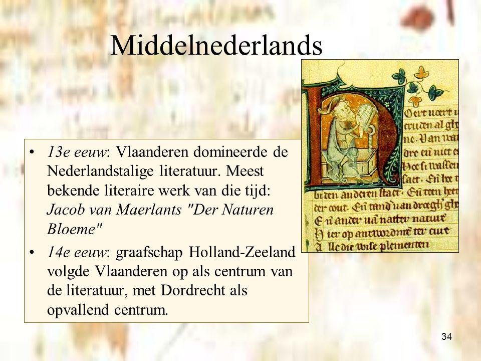 34 Middelnederlands 13e eeuw: Vlaanderen domineerde de Nederlandstalige literatuur. Meest bekende literaire werk van die tijd: Jacob van Maerlants