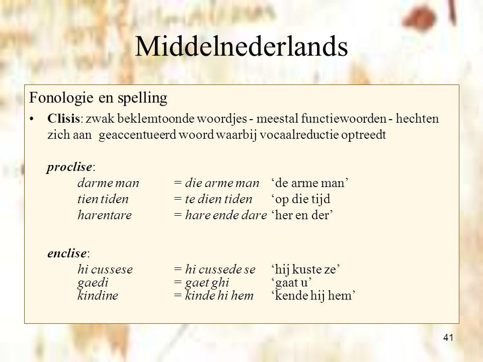 41 Middelnederlands Fonologie en spelling Clisis: zwak beklemtoonde woordjes - meestal functiewoorden - hechten zich aan geaccentueerd woord waarbij v