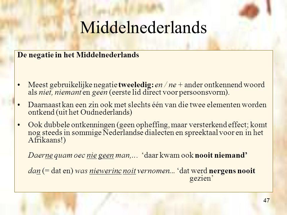 47 Middelnederlands De negatie in het Middelnederlands Meest gebruikelijke negatie tweeledig: en / ne + ander ontkennend woord als niet, niemant en ge