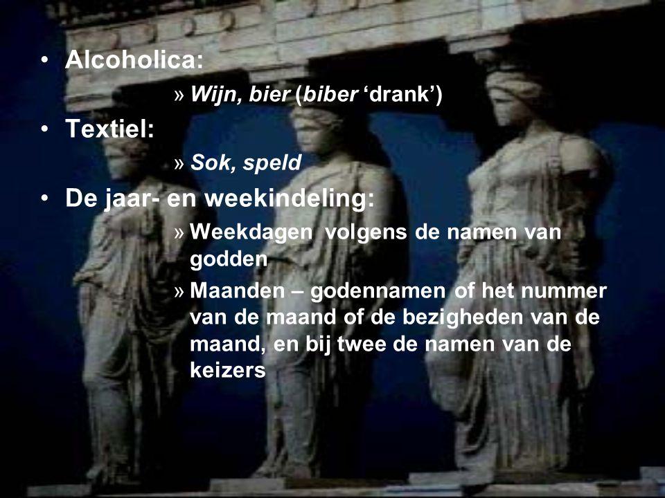Alcoholica: »Wijn, bier (biber 'drank') Textiel: »Sok, speld De jaar- en weekindeling: »Weekdagen volgens de namen van godden »Maanden – godennamen of