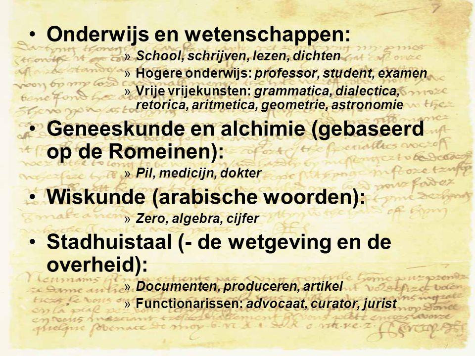 Onderwijs en wetenschappen: »School, schrijven, lezen, dichten »Hogere onderwijs: professor, student, examen »Vrije vrijekunsten: grammatica, dialecti
