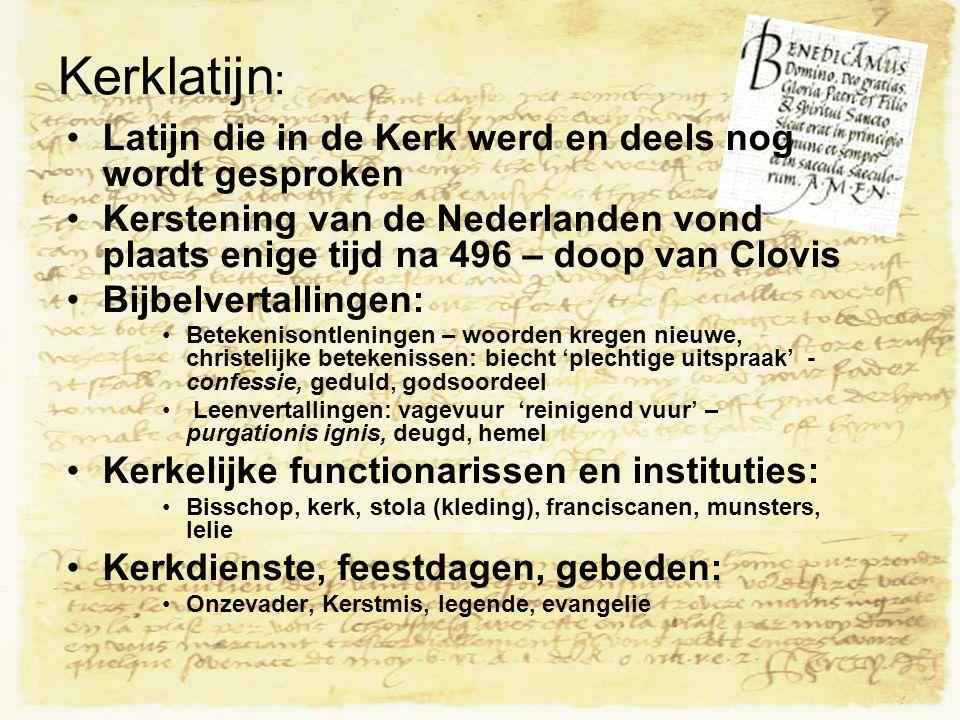 Kerklatijn : Latijn die in de Kerk werd en deels nog wordt gesproken Kerstening van de Nederlanden vond plaats enige tijd na 496 – doop van Clovis Bij