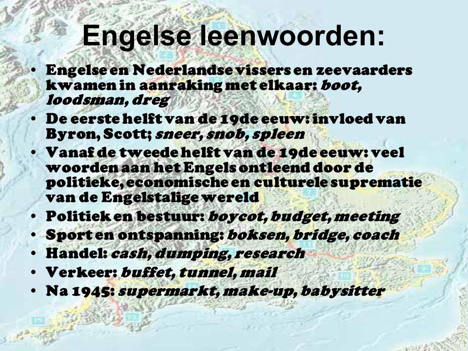 Engelse leenwoorden: Engelse en Nederlandse vissers en zeevaarders kwamen in aanraking met elkaar: boot, loodsman, dreg De eerste helft van de 19de ee
