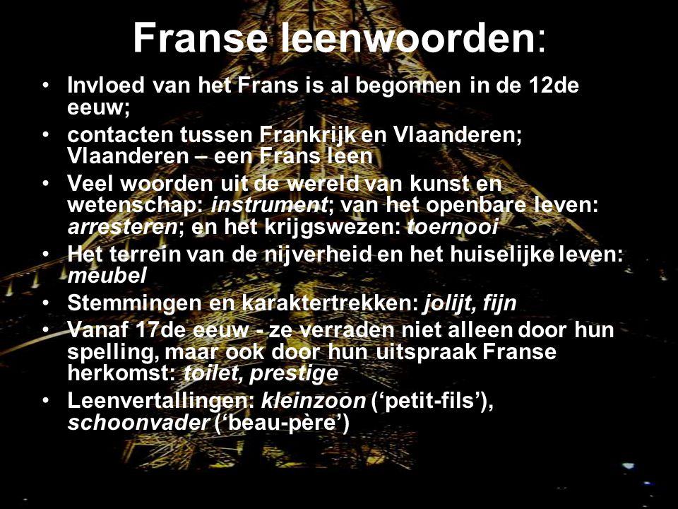 Franse leenwoorden: Invloed van het Frans is al begonnen in de 12de eeuw; contacten tussen Frankrijk en Vlaanderen; Vlaanderen – een Frans leen Veel w