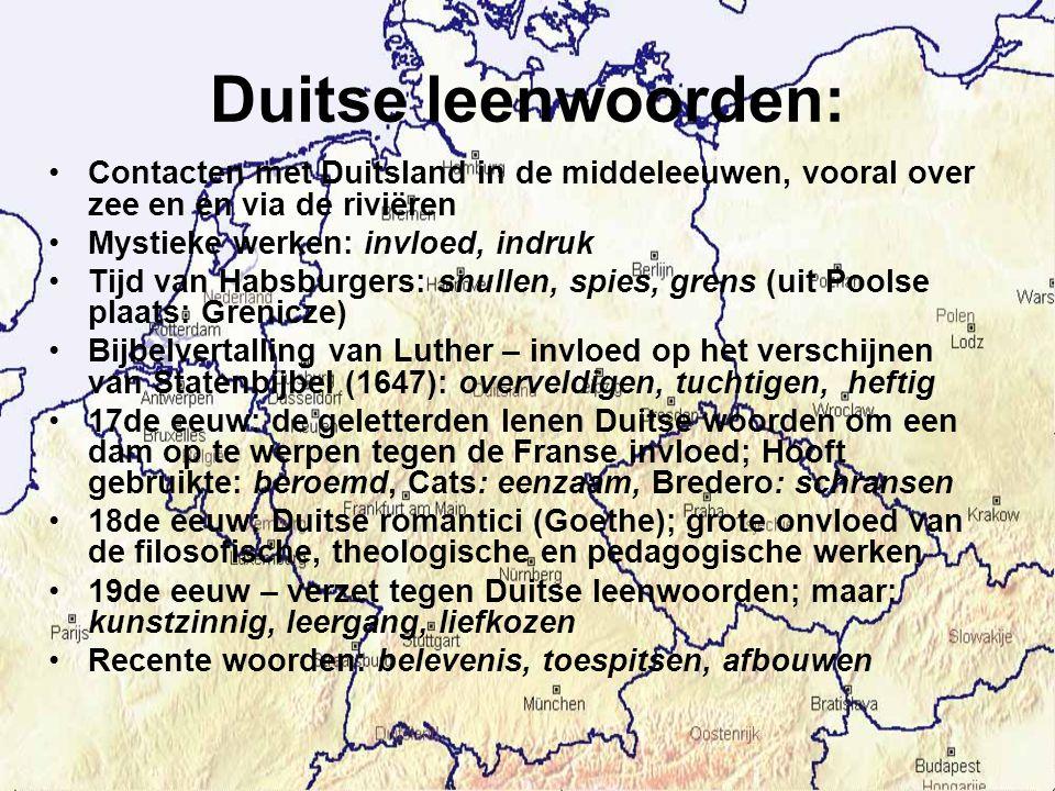 Duitse leenwoorden: Contacten met Duitsland in de middeleeuwen, vooral over zee en en via de riviëren Mystieke werken: invloed, indruk Tijd van Habsbu