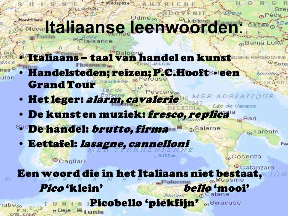 Italiaanse leenwoorden: Italiaans – taal van handel en kunst Handelsteden; reizen; P.C.Hooft - een Grand Tour Het leger: alarm, cavalerie De kunst en