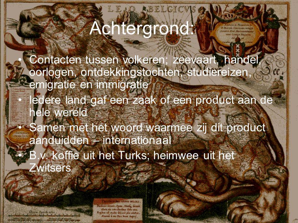 Achtergrond: Contacten tussen volkeren; zeevaart, handel, oorlogen, ontdekkingstochten, studiereizen, emigratie en immigratie Iedere land gaf een zaak
