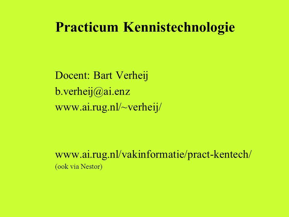 Practicum Kennistechnologie Docent: Bart Verheij b.verheij@ai.enz www.ai.rug.nl/~verheij/ www.ai.rug.nl/vakinformatie/pract-kentech/ (ook via Nestor)