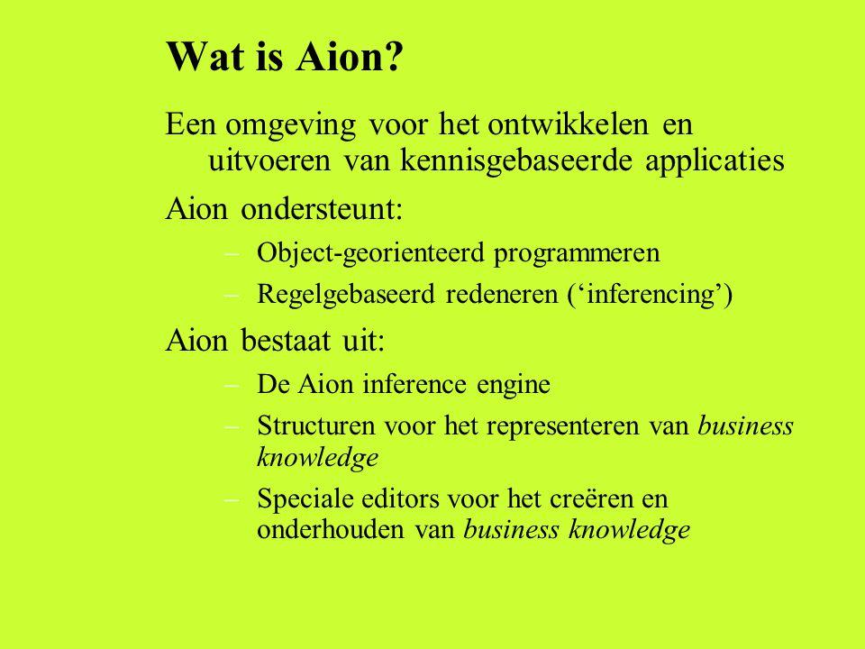 Wat is Aion? Een omgeving voor het ontwikkelen en uitvoeren van kennisgebaseerde applicaties Aion ondersteunt: –Object-georienteerd programmeren –Rege