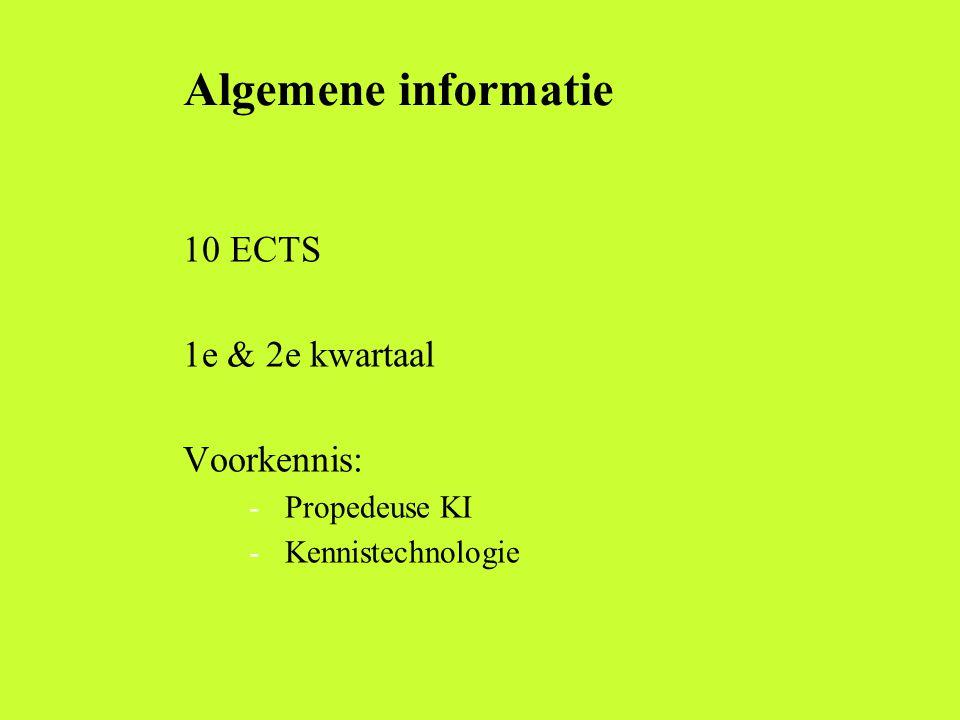 Algemene informatie 10 ECTS 1e & 2e kwartaal Voorkennis: -Propedeuse KI -Kennistechnologie