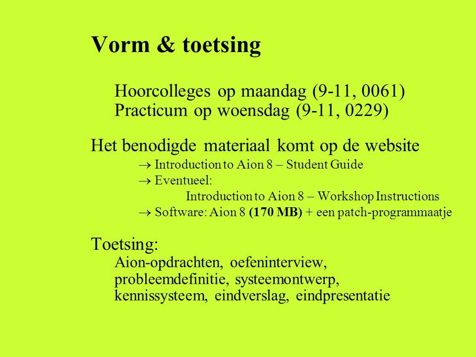 Vorm & toetsing Hoorcolleges op maandag (9-11, 0061) Practicum op woensdag (9-11, 0229) Het benodigde materiaal komt op de website  Introduction to A