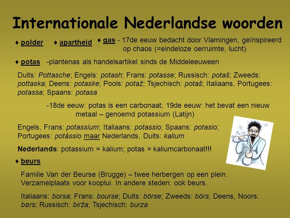 Internationale Nederlandse woorden ♦ polder ♦ potas-plantenas als handelsartikel sinds de Middeleeuween Duits: Pottasche; Engels: potash; Frans: potas
