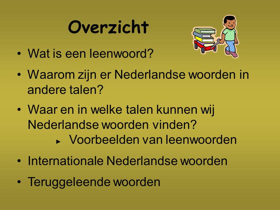Overzicht Waarom zijn er Nederlandse woorden in andere talen? Waar en in welke talen kunnen wij Nederlandse woorden vinden? ► Voorbeelden van leenwoor