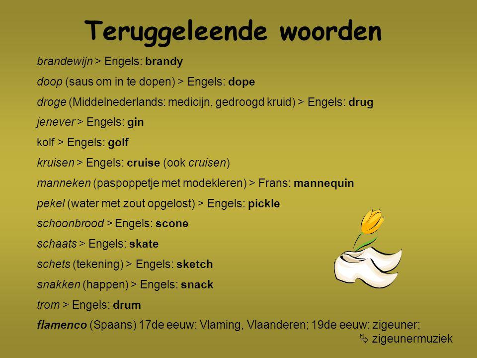 Teruggeleende woorden brandewijn > Engels: brandy doop (saus om in te dopen) > Engels: dope droge (Middelnederlands: medicijn, gedroogd kruid) > Engel