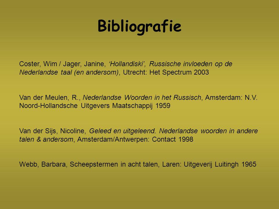 Bibliografie Coster, Wim / Jager, Janine, 'Hollandiski', Russische invloeden op de Nederlandse taal (en andersom), Utrecht: Het Spectrum 2003 Van der