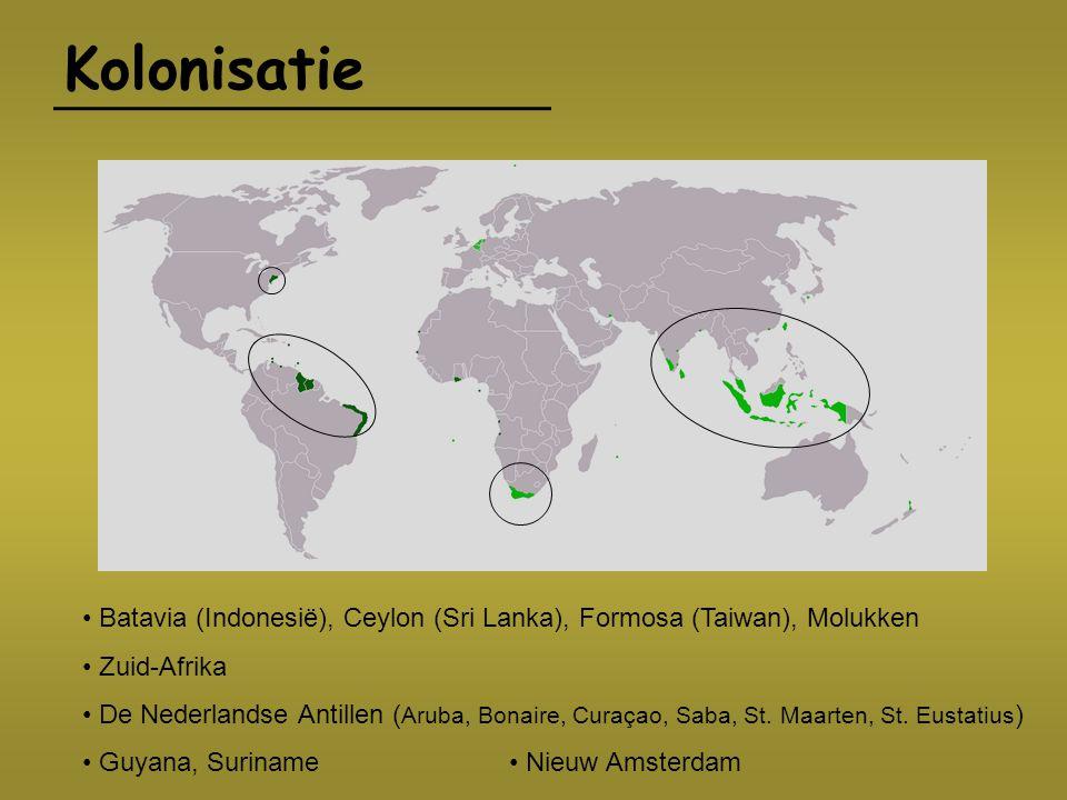 Kolonisatie Batavia (Indonesië), Ceylon (Sri Lanka), Formosa (Taiwan), Molukken Zuid-Afrika De Nederlandse Antillen ( Aruba, Bonaire, Curaçao, Saba, S