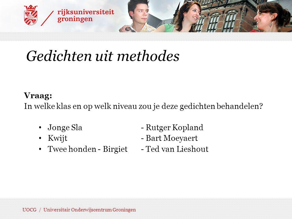 UOCG / Universitair Onderwijscentrum Groningen In de praktijk: bewustwording; drempel tot poëzieonderwijs verlagen; discussie in de vakgroep over poëzieonderwijs; poëzie opnemen in het jaarprogramma; kiezen van geschikte teksten vergemakkelijken.