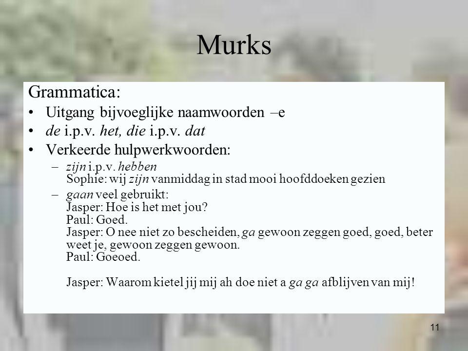 11 Murks Grammatica: Uitgang bijvoeglijke naamwoorden –e de i.p.v. het, die i.p.v. dat Verkeerde hulpwerkwoorden: –zijn i.p.v. hebben Sophie: wij zijn