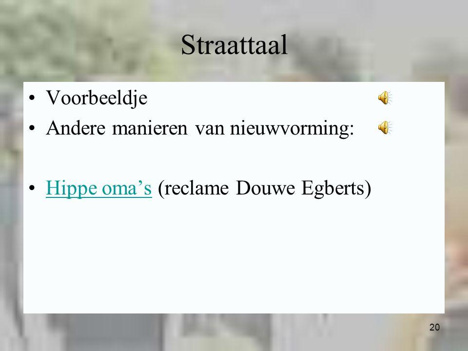 20 Straattaal Voorbeeldje Andere manieren van nieuwvorming: Hippe oma's (reclame Douwe Egberts)Hippe oma's