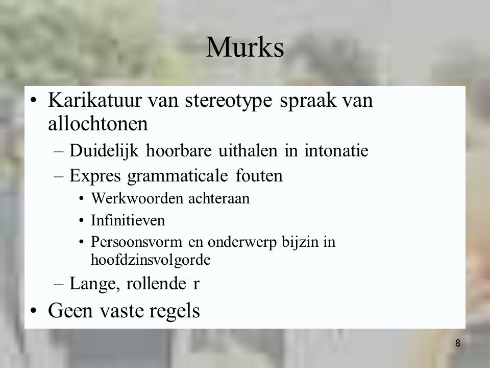 8 Murks Karikatuur van stereotype spraak van allochtonen –Duidelijk hoorbare uithalen in intonatie –Expres grammaticale fouten Werkwoorden achteraan I