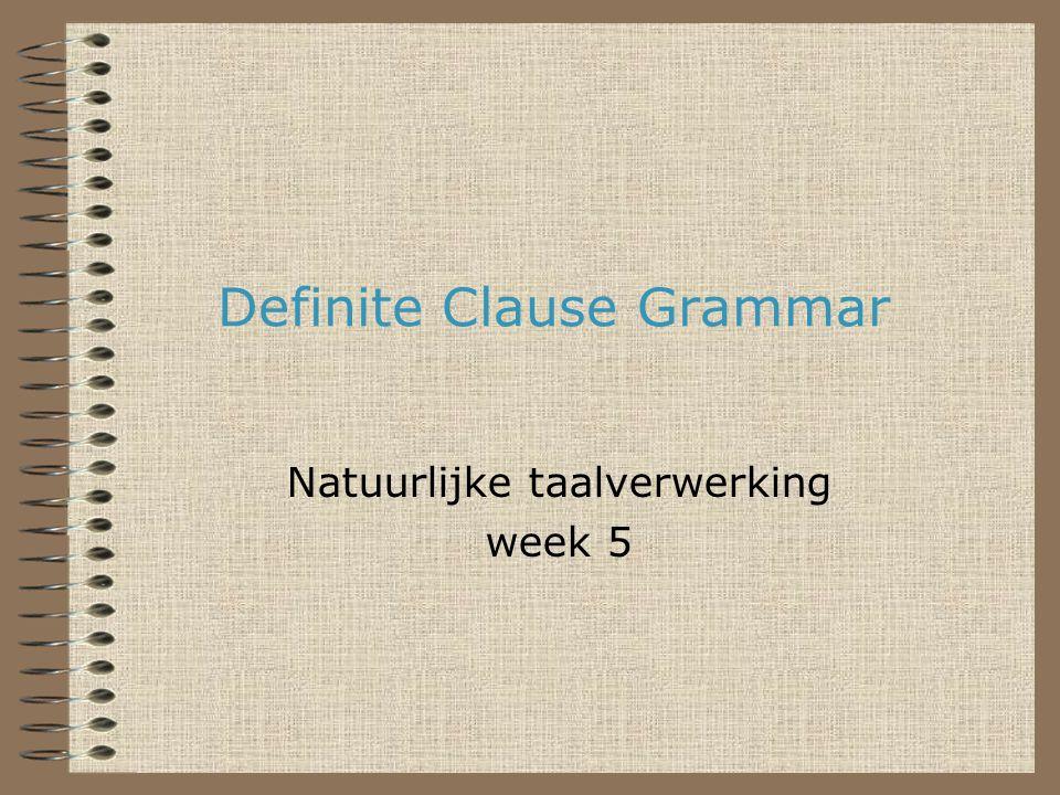 Definite Clause Grammar Natuurlijke taalverwerking week 5