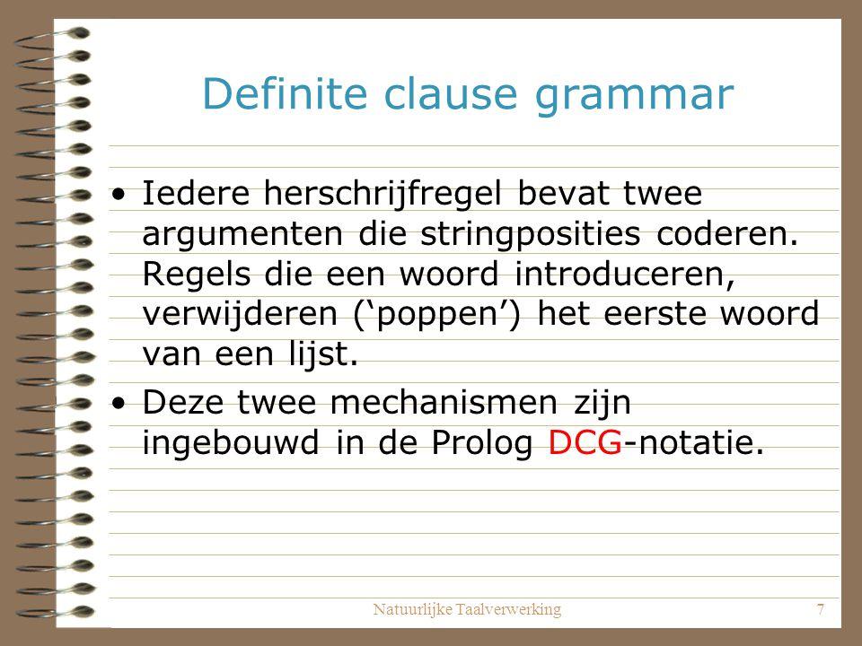 Natuurlijke Taalverwerking7 Definite clause grammar Iedere herschrijfregel bevat twee argumenten die stringposities coderen. Regels die een woord intr