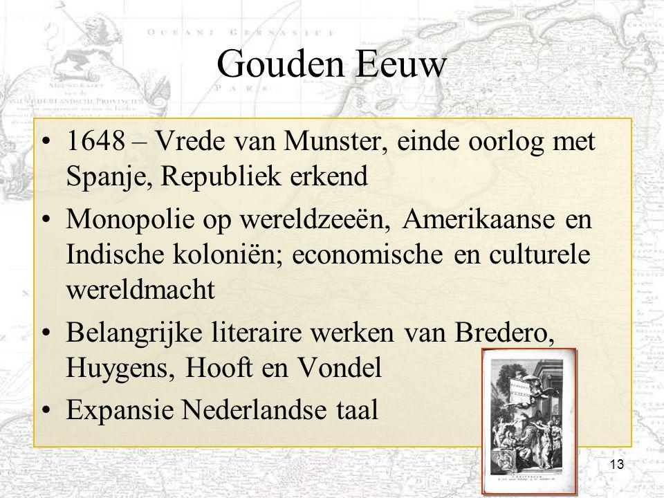13 Gouden Eeuw 1648 – Vrede van Munster, einde oorlog met Spanje, Republiek erkend Monopolie op wereldzeeën, Amerikaanse en Indische koloniën; economi