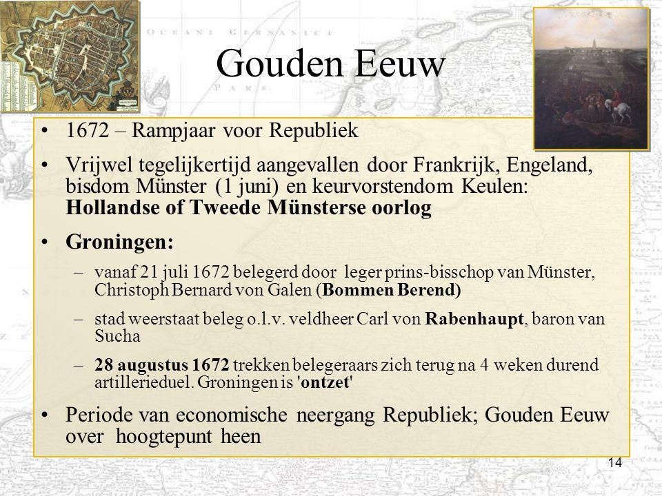 14 Gouden Eeuw 1672 – Rampjaar voor Republiek Vrijwel tegelijkertijd aangevallen door Frankrijk, Engeland, bisdom Münster (1 juni) en keurvorstendom K