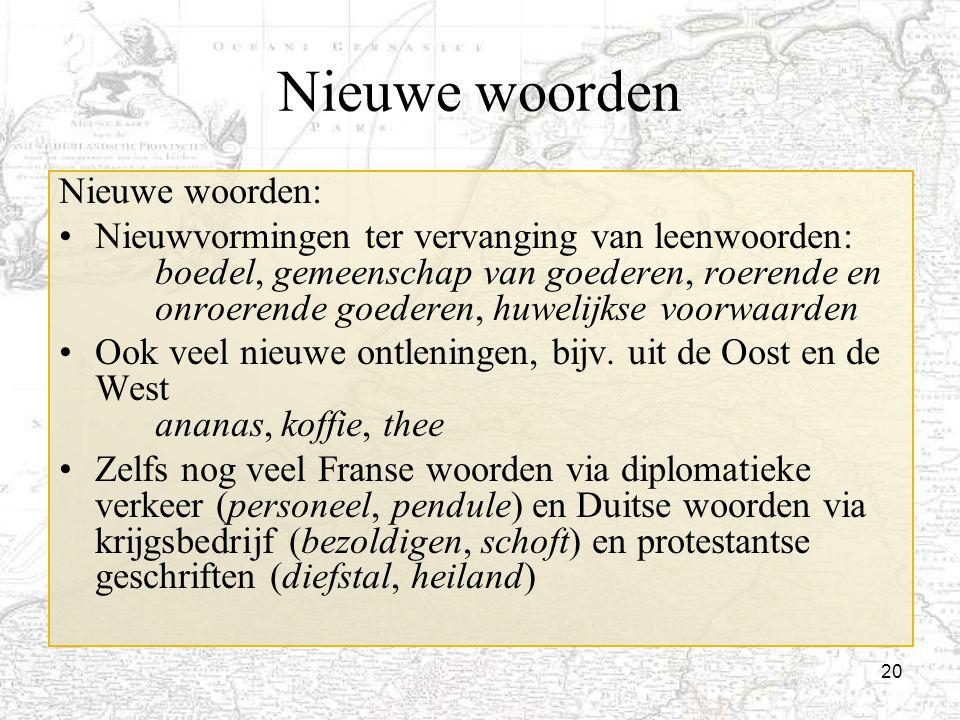 20 Nieuwe woorden Nieuwe woorden: Nieuwvormingen ter vervanging van leenwoorden: boedel, gemeenschap van goederen, roerende en onroerende goederen, hu