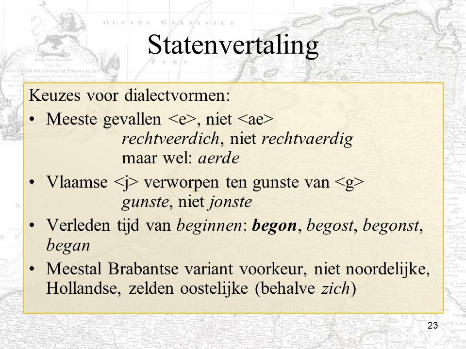 23 Statenvertaling Keuzes voor dialectvormen: Meeste gevallen, niet rechtveerdich, niet rechtvaerdig maar wel: aerde Vlaamse verworpen ten gunste van