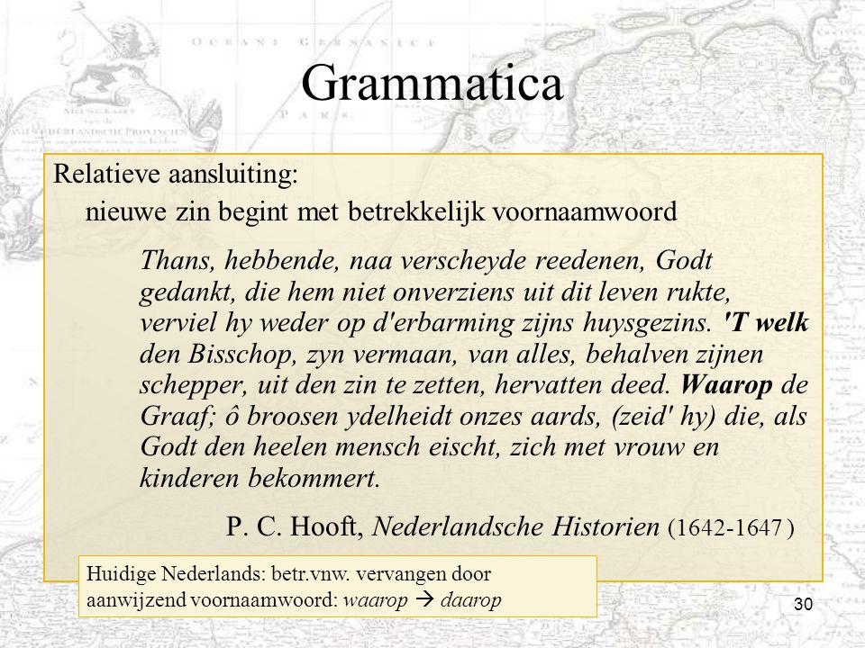 30 Grammatica Relatieve aansluiting: nieuwe zin begint met betrekkelijk voornaamwoord Thans, hebbende, naa verscheyde reedenen, Godt gedankt, die hem