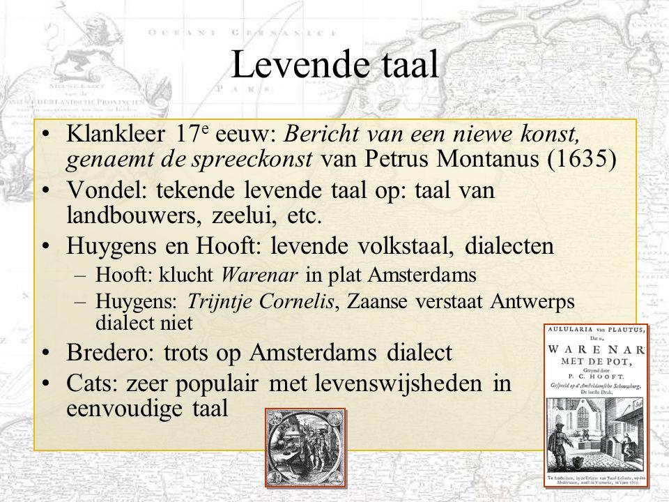 33 Levende taal Klankleer 17 e eeuw: Bericht van een niewe konst, genaemt de spreeckonst van Petrus Montanus (1635) Vondel: tekende levende taal op: t