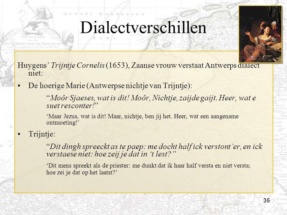 35 Dialectverschillen Huygens' Trijntje Cornelis (1653), Zaanse vrouw verstaat Antwerps dialect niet: De hoerige Marie (Antwerpse nichtje van Trijntje